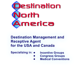 Destination Management and Receptive Agent for the USA and Canada  Specializing in:	  •	Incentive Groups •	Congress Groups •	Medical Conventions